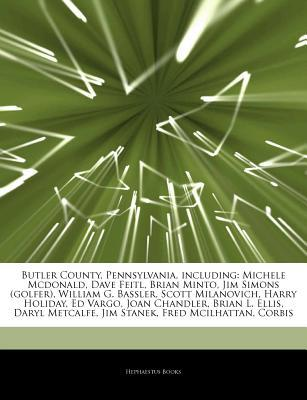 Articles on Butler County, Pennsylvania, Including written by Hephaestus Books