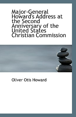 Major-General Howard's Address at the Second Anniversary of the United States Christian Commission book written by Howard, Oliver Otis