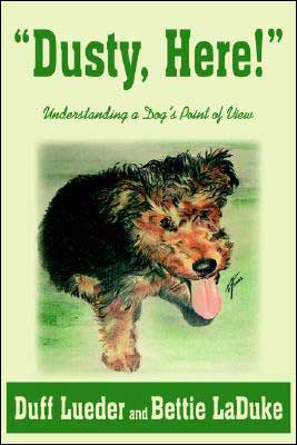 Dusty, Here!: Understanding A Dog's Point Of View book written by Duff Lueder