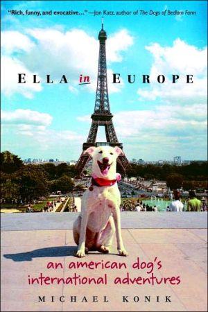 Ella in Europe: An American Dog's International Adventures book written by Michael Konik