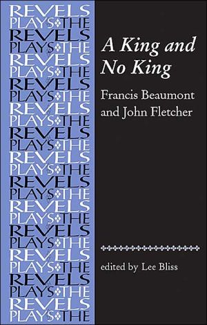 A King and No King: Beaumont and Fletcher book written by Lee Bliss