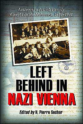 Left Behind in Nazi Vienna: Letters of a Jewish Family Caught in the Holocaust, 1939-1941 book written by H. Pierre Secher