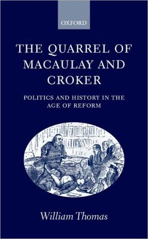 The Quarrel of Macaulay and Croker: Politics and History in the Age of Reform book written by William Thomas