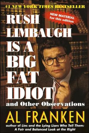 Rush Limbaugh Is a Big Fat Idiot: And Other Observations written by Al Franken