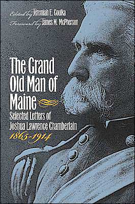 The Grand Old Man of Maine: Selected Letters of Joshua Lawrence Chamberlain, 1865-1914 book written by Jeremiah E. Goulka