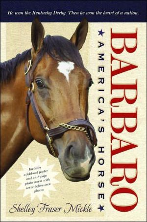 Barbaro: America's Horse book written by Shelley Mickle