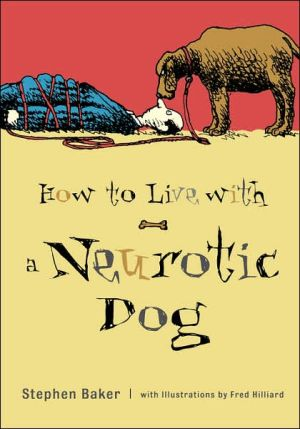 How To Live With A Neurotic Dog book written by Stephen Baker