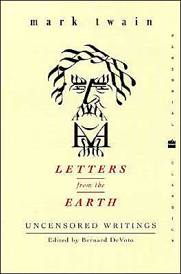 Letters from the Earth: Uncensored Writings book written by Mark Twain