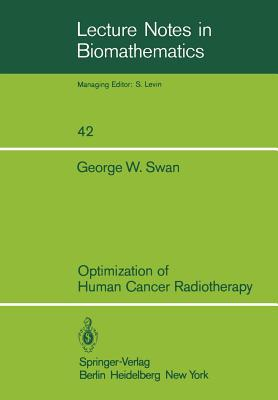 Optimization of Human Cancer Radiotherapy written by Swan, G. W.