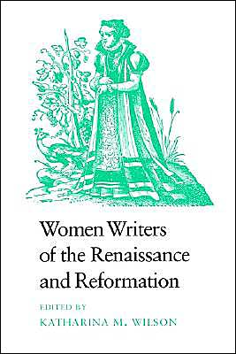 Women Writers of the Renaissance and Reformation written by Katharina M. Wilson