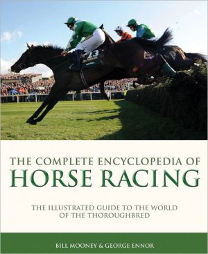 Complete Encyclopedia of Horse Racing book written by Bill Mooney