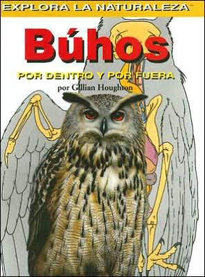 Buhos: Por dentro y por fuera (Owls: Inside and Out) book written by Gillian Houghton