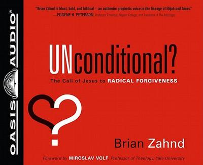 Unconditional?: The Call of Jesus to Radical Forgiveness written by Zahnd, Brian , Gauger, Jon , Volf, Miroslav