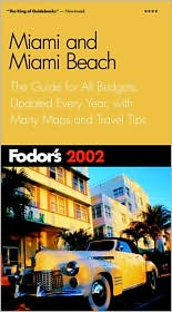 Miami and Miami Beach 2002 : The Guide for All Budgets, Updated Every Year, with Many Maps and Travel Tips written by Inc. Staff Fodor's Travel Publications