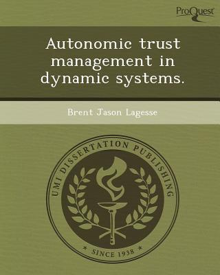Autonomic Trust Management in Dynamic Systems. written by Brent Jason Lagesse
