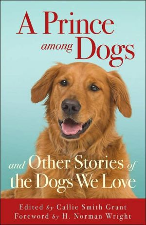 Prince among Dogs: And Other Stories of the Dogs We Love book written by Callie Smith Grant
