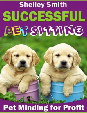 Successful Pet Sitting - Pet Minding for Profit written by Shelley Smith