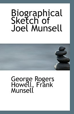 Biographical Sketch of Joel Munsell book written by Rogers Howell, Frank Munsell George