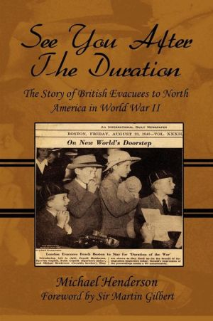 See You After The Duration: The Story Of British Evacuees To North America In World War II book written by Michael Henderson