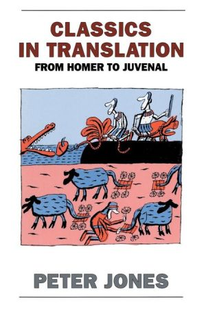 Classics in Translation: From Homer to Juvenal book written by Peter Jones