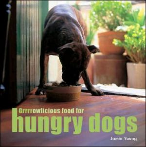 Grrrrowlicious Food for Hungry Dogs book written by Jamie Young