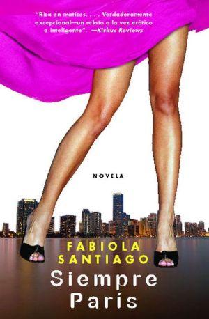 Siempre Paris (Reclaiming Paris) book written by Fabiola Santiago