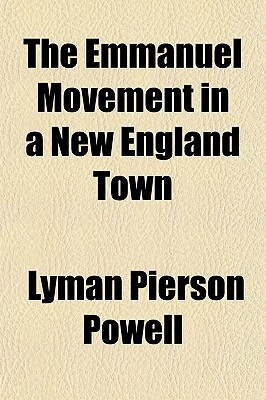 The Emmanuel Movement in a New England Town book written by Powell, Lyman Pierson
