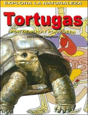 Tortugas: Por dentro y por fuera (Turtles: Inside and Out) book written by Gillian Houghton