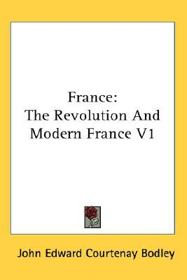 France: The Revolution and Modern France book written by John Edward Bodley