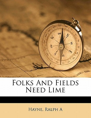 Folks and Fields Need Lime book written by A, HAYNE, RALPH , A, Hayne Ralph
