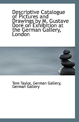 Descriptive Catalogue of Pictures and Drawings by M. Gustave Dor on Exhibition at the German Galler book written by Taylor, German Gallery German Gallery