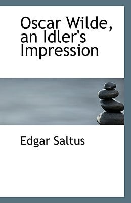 Oscar Wilde, an Idler's Impression book written by Saltus, Edgar