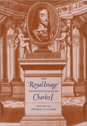 Royal Image: Representations of Charles I book written by Thomas N. Corns