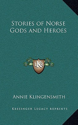 Stories of Norse Gods and Heroes written by Klingensmith, Annie