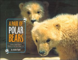 Pair of Polar Bears: Twin Cubs Find a Home at the San Diego Zoo book written by Joanne Ryder