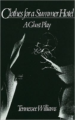 Clothes for a Summer Hotel: A Ghost Play book written by Tennessee Williams