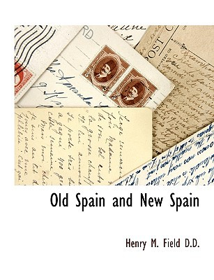 Old Spain and New Spain book written by Field, Henry M.