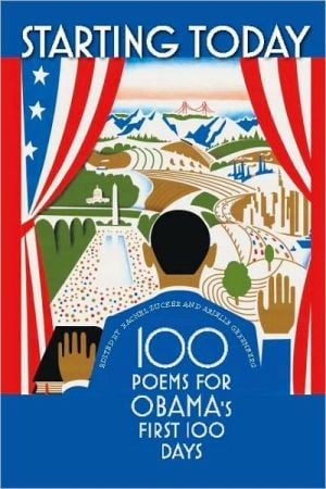 Starting Today: 100 Poems for Obama's First 100 Days written by Rachel Zucker