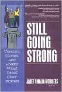 Still Going Strong: Memoirs, Stories, and Poems about Great Older Women written by Janet Weinberg