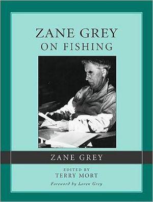 Zane Grey on Fishing book written by Terry Mort, Loren Grey