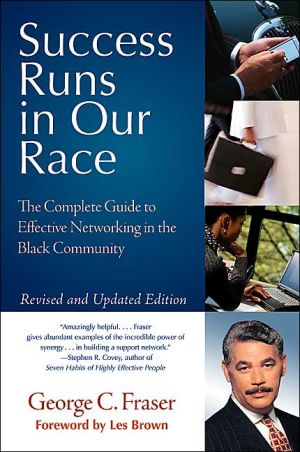 Success Runs in Our Race: The Complete Guide to Effective Networking in the Black Community book written by George C. Fraser