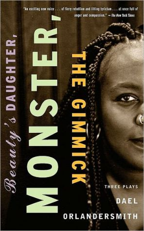 Beauty's Daughter, Monster, The Gimmick: Three Plays book written by Dael Orlandersmith