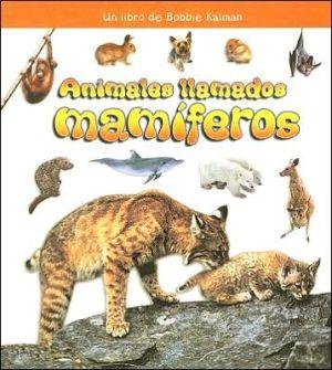 Animales llamados mamiferos book written by Bobbie Kalman