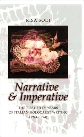 Narrative and Imperative: The First Fifty Years of Italian Holocaust Writing (1944-1994) written by Risa B. Sodi