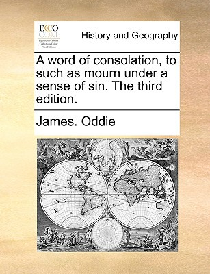 A Word of Consolation, to Such as Mourn Under a Sense of Sin. the Third Edition. book written by Oddie, James