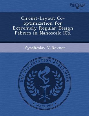 Circuit-Layout Co-Optimization for Extremely Regular Design Fabrics in Nanoscale ICS. written by Kumudu K. W. Mudiyanselage