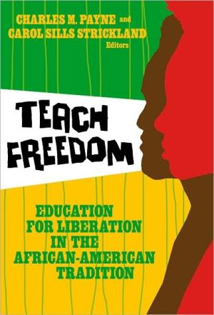 Teach Freedom: Education for Liberation in the African-American Tradition book written by Charles Payne