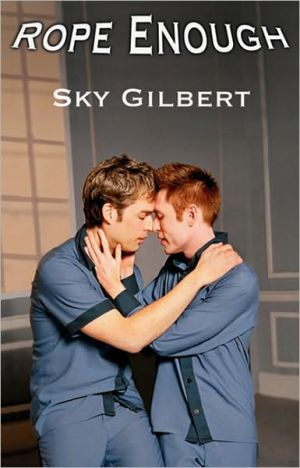 Rope Enough book written by Sky Gilbert