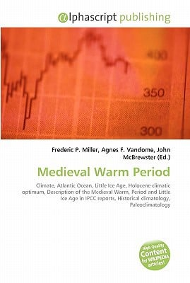 Medieval Warm Period written by Frederic P. Miller, Agnes F. Vandome, John McBrewster , Miller, Frederic P. , Vandome, Agnes F. , McBrewster, John