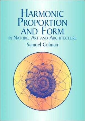 Harmonic Proportion and Form: In Nature, Art, and Architecture book written by Samuel Colman